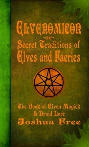 Elvenomicon -or- Secret Traditions of Elves and Faeries by Joshua Free