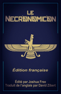 Le Necronomicon: (Édition française) (French Edition) by Joshua Free and David Zibert prepared for publication by Amanda Shea