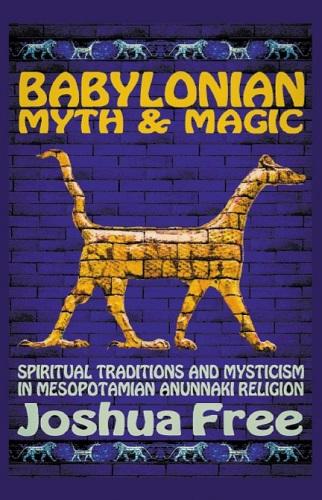 Babylonian-Myth-and-Magic-spiritual-traditions-mysticism-anunnaki-meopotamian-magic-religion-sumerian-rod-ring-mardukite-Joshua-Free-500px